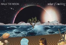 Album Review: WALK THE MOON's 'What If Nothing'